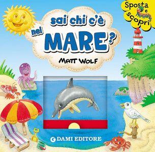 Foto Cover di Sai chi c'è nel mare?, Libro di Anna Casalis, edito da Dami Editore