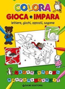Libro Colora gioca e impara. Lettere, giochi, opposti, sagome Elisabetta Dami , Tony Wolf
