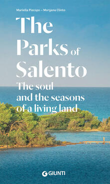 The Parks of Salento. The soul and the seasons of a living land - Mariella Piscopo,Morgana Clinto - copertina