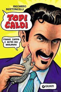 Libro Topi caldi. Frank Zappa e altri bei malanni Riccardo Bertoncelli