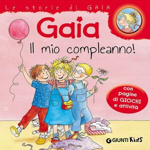 Foto Cover di Gaia il mio compleanno! Con pagine di giochi e attività, Libro di Liane Schneider, edito da Giunti Kids 0