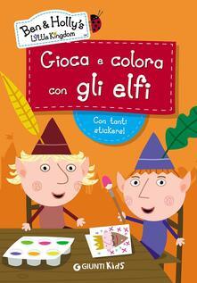 Milanospringparade.it Gioca e colora con gli elfi. Ben & Holly's Little Kingdom. Con adesivi. Ediz. illustrata Image