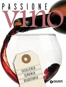 Libro Passione vino. Sceglierlo, servirlo e degustarlo  0