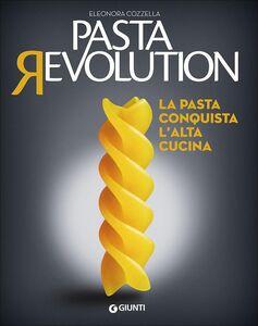 Libro Pasta revolution. La pasta conquista l'alta cucina Eleonora Cozzella