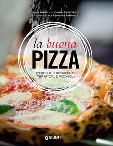 Libro La buona pizza. Storie di ingredienti, territori e pizzaioli Tania Mauri , Luciana Squadrilli 0