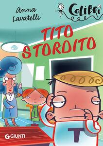 Foto Cover di Tito Stordito, Libro di Anna Lavatelli, edito da Giunti Junior