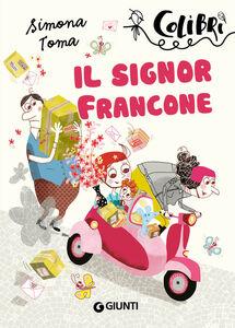 Foto Cover di Il signor Francone, Libro di Simona Toma, edito da Giunti Junior