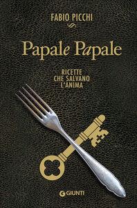 Libro Papale papale. Ricette che salvano l'anima Fabio Picchi 0