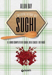 Foto Cover di L' interpretazione dei sughi. Il libro completo dei sughi, delle salse e dei ragù, Libro di Allan Bay, edito da Giunti Editore