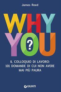 Libro Why you? Il colloquio di lavoro: 101 domande di cui non avere mai più paura James Reed