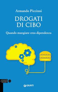 Foto Cover di Drogati di cibo. Quando mangiare crea dipendenza, Libro di Armando Piccinni, edito da Giunti Editore