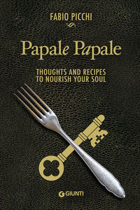 Libro Papale papale. Thoughts and recipes to nourish your soul Fabio Picchi