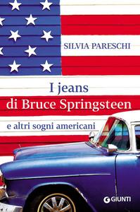 Libro I jeans di Bruce Springsteen e altri sogni americani Silvia Pareschi