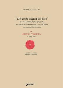 Libro «Del colpo cagion del fuoco». Un dialogo tra filosofia naturale e arti meccaniche nei manoscritti di Leonardo. LV lettura vinciana Andrea Bernardoni