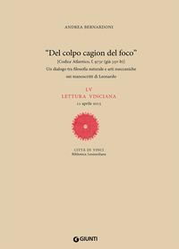 «Del colpo cagion del fuoco». Un dialogo tra filosofia naturale e arti meccaniche nei manoscritti di Leonardo. LV lettura vinciana - Bernardoni Andrea - wuz.it