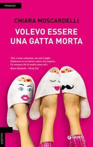 Libro Volevo essere una gatta morta Chiara Moscardelli