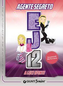 Foto Cover di A luci spente. Agente Segreto EJ12, Libro di Susannah McFarlane, edito da Giunti Junior