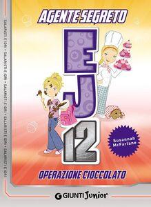 Libro Operazione cioccolato. Agente Segreto EJ12 Susannah McFarlane