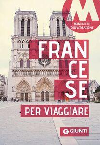 Foto Cover di Francese per viaggiare. Manuale di conversazione, Libro di  edito da Giunti Editore