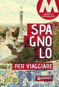 Foto Cover di Spagnolo per viaggiare. Manuale di conversazione, Libro di  edito da Giunti Editore
