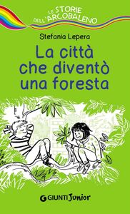 Foto Cover di La città che diventò una foresta, Libro di Stefania Lepera, edito da Giunti Junior