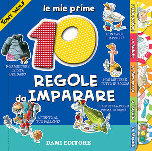 Foto Cover di Le mie prime 10 regole da imparare, Libro di Anna Casalis,Tony Wolf, edito da Dami Editore
