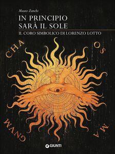 Foto Cover di In principio sarà il sole. Il coro simbolico di Lorenzo Lotto, Libro di Mauro Zanchi, edito da Giunti Editore