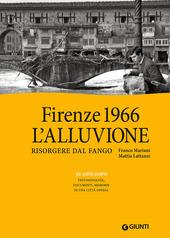 Firenze 1966: l'alluvione. Risorgere dal fango. 50 anni dopo: testimonianze, documenti, memorie di una città offesa