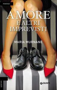 Libro Amore e altri imprevisti Maria Murnane