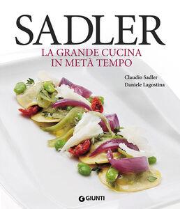 Libro Sadler. La grande cucina in metà tempo Claudio Sadler , Daniele Lagostina