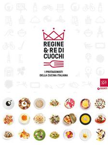 Libro Regine & re di cuochi. I protagonisti della cucina italiana. Catalogo della mostra (Torino, 16 marzo-5 giugno 2016)
