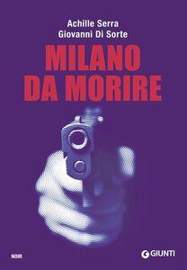 Foto Cover di Milano da morire, Libro di Achille Serra,Giovanni Di Sorte, edito da Giunti Editore