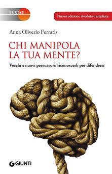 Chi manipola la tua mente? Vecchi e nuovi persuasori: riconoscerli per difendersi.pdf