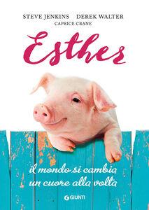Libro Esther. Il mondo si cambia un cuore alla volta Steve Jenkins , Derek Walter , Caprice Crane
