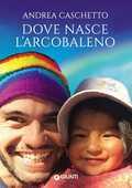 Libro Dove nasce l'arcobaleno Andrea Caschetto