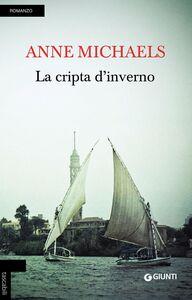 Foto Cover di La cripta d'inverno, Libro di Anne Michaels, edito da Giunti Editore