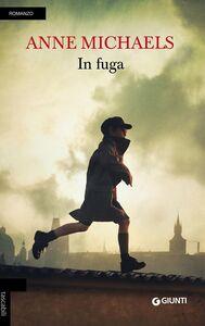 Foto Cover di In fuga, Libro di Anne Michaels, edito da Giunti Editore