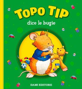 Foto Cover di Topo Tip dice le bugie, Libro di Anna Casalis, edito da Dami Editore