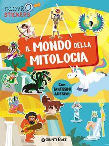 Libro Il mondo della mitologia. Con adesivi Francesca Pellegrino