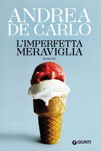 Libro L' imperfetta meraviglia Andrea De Carlo