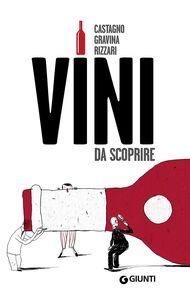 Libro Vini da scoprire Armando Castagno , Giampaolo Gravina , Fabio Rizzari 0
