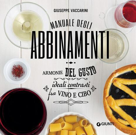 Manuale degli abbinamenti. Armonie del gusto, ideali contrasti fra vino e cibo - Giuseppe Vaccarini - copertina