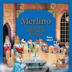 Foto Cover di Merlino e i cavalieri della tavola rotonda, Libro di Tony Wolf, edito da Dami Editore
