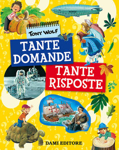 Libro Tante domande tante risposte Giuseppe Zanini , Anna Casalis , Tony Wolf