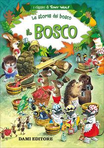 Foto Cover di Il bosco. Le storie del bosco, Libro di Peter Holeinone,Tony Wolf, edito da Dami Editore