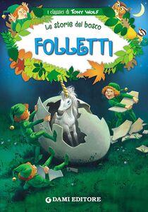 Libro Folletti. Le storie del bosco Peter Holeinone , Tony Wolf
