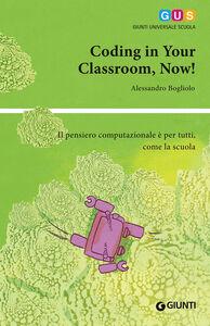 Libro Coding in your classroom, now! Alessandro Bogliolo