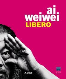 Ai Weiwei. Libero. Ediz. a colori.pdf