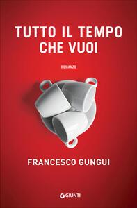 Tutto il tempo che vuoi - Francesco Gungui - copertina