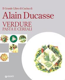Criticalwinenotav.it Il grande libro di cucina di Alain Ducasse. Verdure, pasta e cereali Image